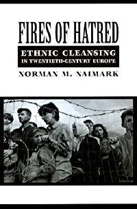 Fires of Hatred: Ethnic Cleansing in Twentieth-Century Europe