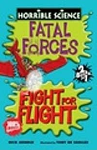 Fatal Forces And The Fight For Flight (Horrible Science)