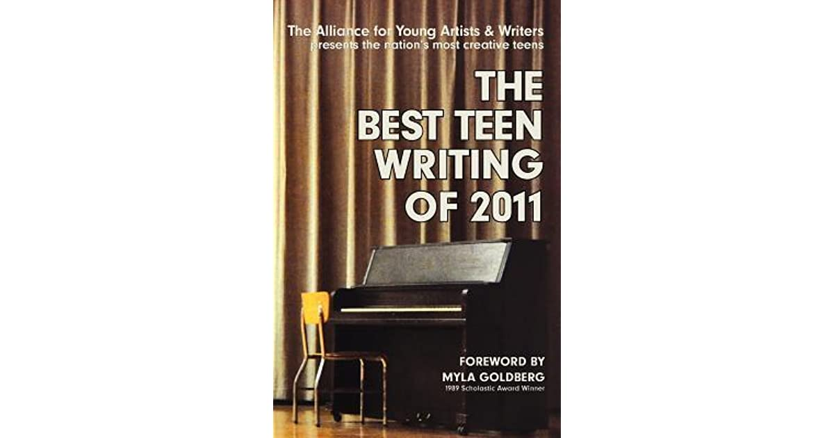 The Best Teen Writing of 2011 by The Alliance for Young Artists & Writers