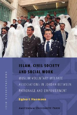 Islam, Civil Society and Social Work Muslim Voluntary Welfare Associations in Jordan between Patronage