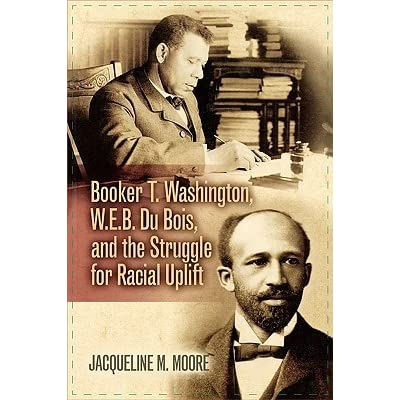 comparison between the life work and views of booker t washington and web dubois two of the most pro Jacqueline m moore's booker t washington, web du bois, and the struggle for racial uplift breathes new life into the old washington–du bois debate moore's narrative and accompanying documents underscore the complexity of the ideological conflict between washington and du bois.