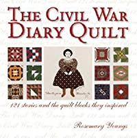 The Civil War Diary Quilt: 121 Stories and the Quilt Blocks They Inspired