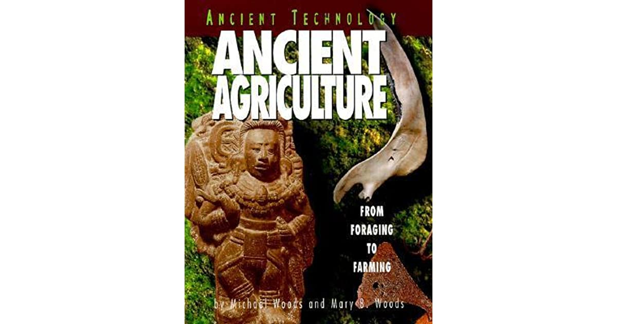 Ancient agriculture from foraging to farming by michael woods fandeluxe Images