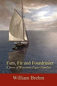 Furs, Fir and Fourdrinier: A Story of Wisconsin Paper Families