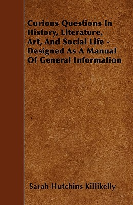 Curious Questions In History, Literature, Art, And Social Life - Designed As A Manual Of General Information