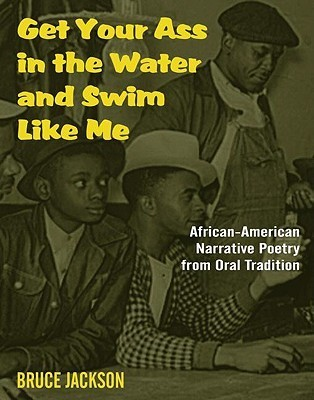 Get Your Ass in the Water & Swim Like Me - African-American Narrative Poetry from the Oral Tradition