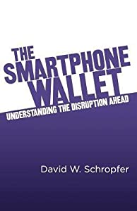The SmartPhone Wallet: Understanding the Disruption Ahead