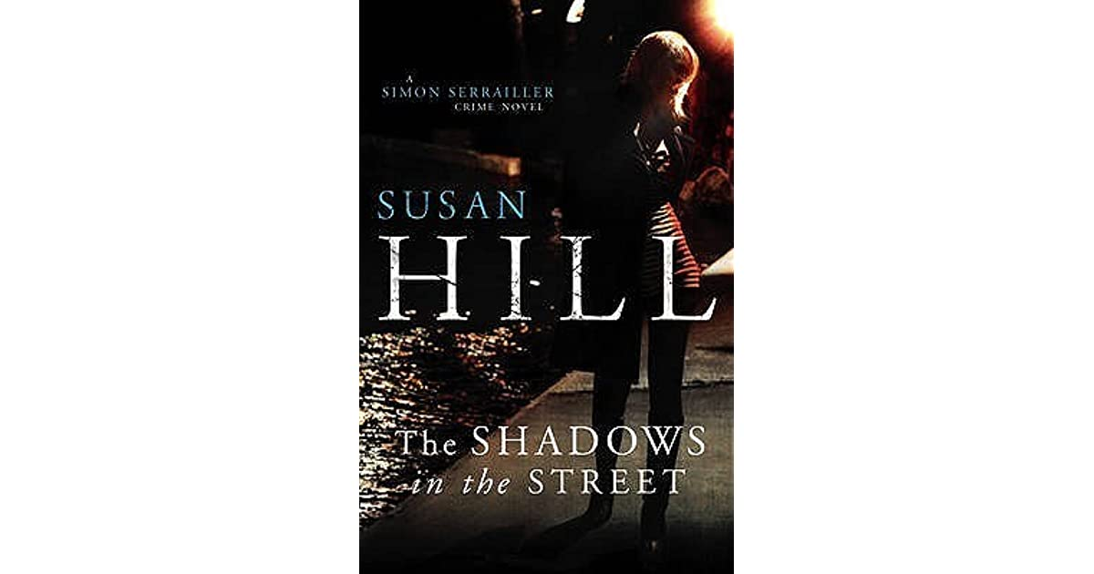 The Shadows In The Street Simon Serrailler 5 By Susan Hill