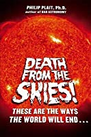 Death from the Skies!: These Are the Ways the World Will End...