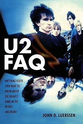 U2 FAQ: Anything You'd Ever Want to Know about the Biggest Band in the World...and More!