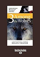 3 Among the Wolves: A Couple and Their Dog Live a Year with Wolves in the Wild (Large Print 16pt)