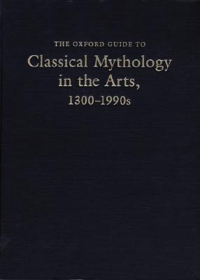 The Oxford Guide to Classical Mythology in the Arts, 1300-1990s