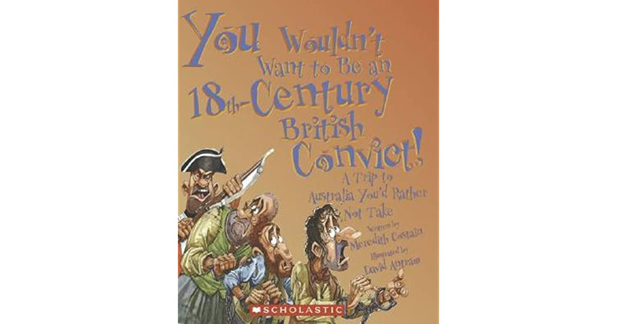 You Wouldnt Want to Be an 18th-Century British Convict! A Trip to Australia Youd Rather Not Take