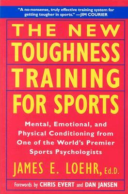 The New Toughness Training for Sports by Jim Loehr