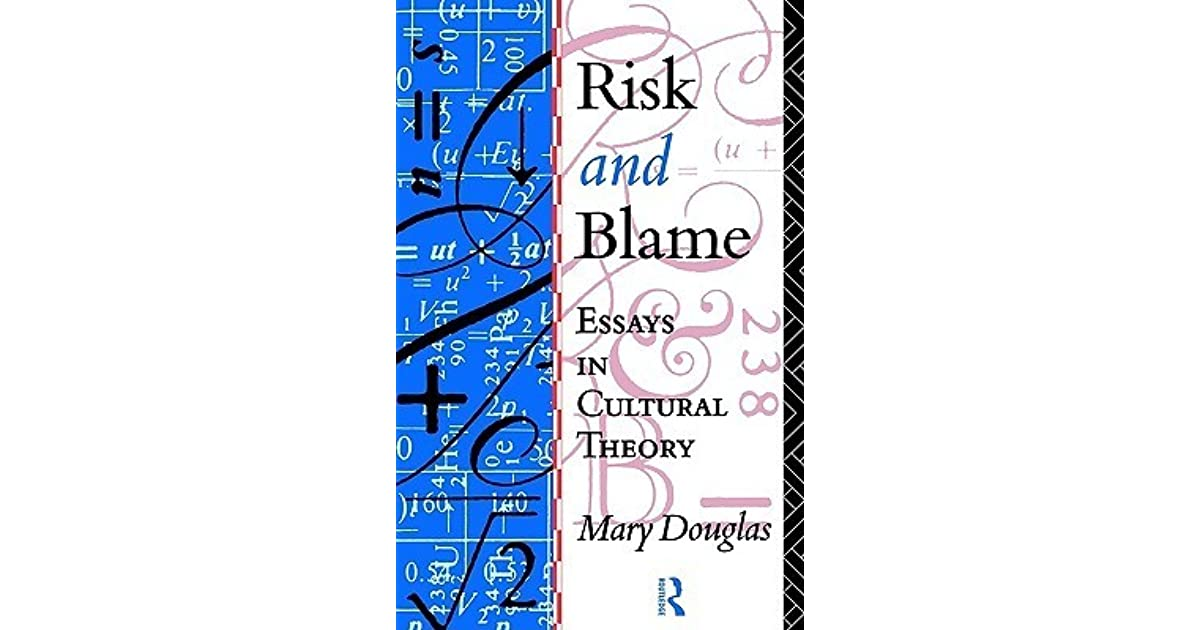 mary douglas risk and blame essays in cultural theory Theoretical assumptions about technology and its affordances as a potential   the following section presents a cultural perspective of risk, drawing upon mary  douglas' work  douglas, m (1994) risk and blame: essays in cultural  theory.