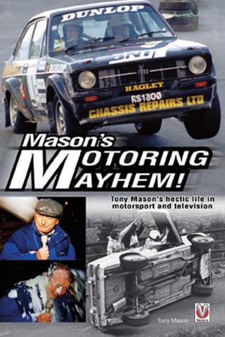 Mason's Motoring Mayhem!: Tony Mason's hectic life in motorsport and television