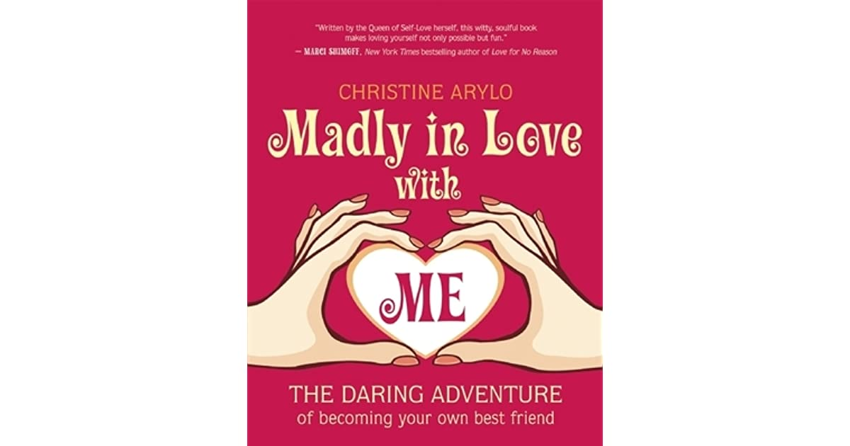 Madly In Love With Me The Daring Adventure Of Becoming Your Own