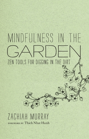 Mindfulness in the Garden: Zen Tools for Digging in the Dirt