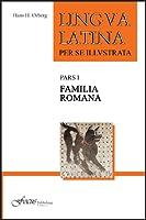 Lingua Latina per se Illustrata: Pars I: Familia Romana (Lingua Latina per se Illustrata)
