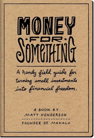 Money for Something - A Handy Field Guide for Turning Small I... by Matt Henderson