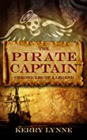 The Pirate Captain Chronicles of a Legend (The Pirate Captain The Chronicles of a Legend, #1)