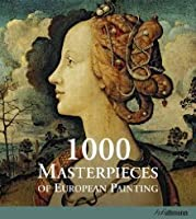 1000 MASTERPIECES: THE MOST IMPORTANT ARTISTS OF EUPOPEAN PAINTING (Ullmann)