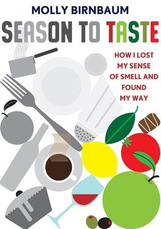 Season to Taste: How I Lost My Sense of Smell and Found My