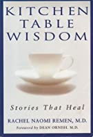 Kitchen Table Wisdom | Kitchen Table Wisdom Stories That Heal By Rachel Naomi Remen