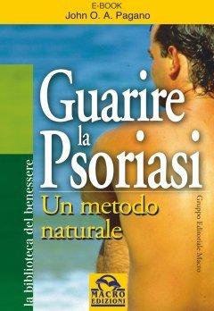 Guarire la Psoriasi (Biblioteca del benessere)
