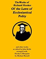 The Works of Richard Hooker: Of the Laws of Ecclesiastical Polity (Volume 1)