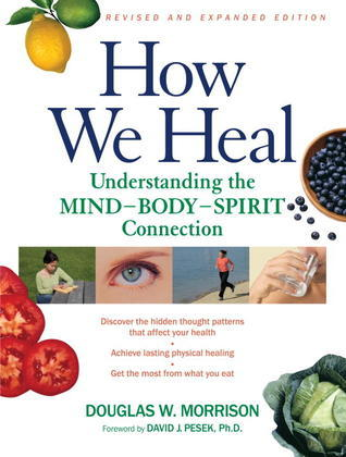 How We Heal Understanding the Mind-Body-Spirit Connection- Revised and Expaed Edition