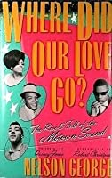 Where Did Our Love Go? The Rise & Fall of the Motown Sound