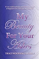My Beauty for Your Ashes (Promises to Zion, #1)