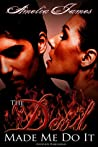 The Devil Made Me Do It by Amelia James