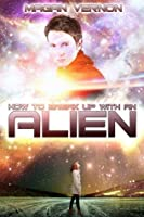 How to Break Up with an Alien (My Alien Romance, #2)