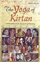 The Yoga of Kirtan: Conversations on the Sacred Art of Chanting
