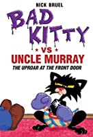 Bad Kitty vs. Uncle Murray: The Uproar at the Front Door