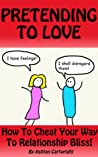 Pretending to Love: How to Cheat Your Way to Relationship Bliss!
