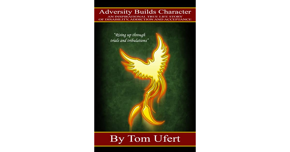 Adversity Builds Character: An Inspirational True Life Story of Disability, Addiction, and Acceptance