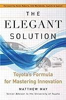 The Elegant Solution: Toyota's Formula for Mastering Innovation