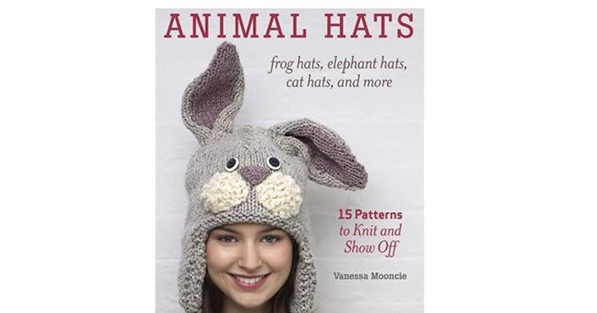 Animal Hats 15 Patterns To Knit And Show Off By Vanessa Mooncie