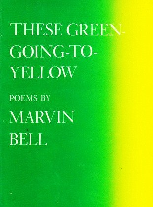 These Green-Going-To-Yellow by Marvin Bell