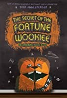The Secret of the Fortune Wookiee: An Origami Yoda Book. Tom Angleberger