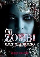 Gli zombi non piangono (Living Dead Love Story, #1)