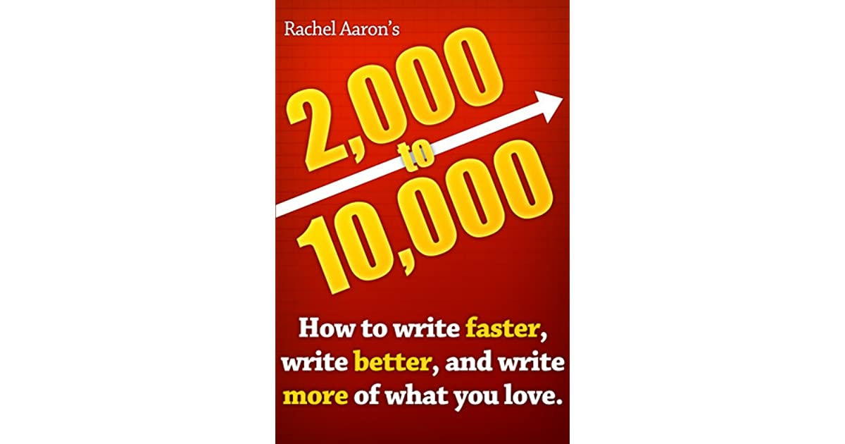 2,000 to 10,000: How to Write Faster, Write Better, and Write More