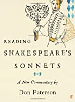 Reading Shakespeare's Sonnets: A New Commentary by Don Paterson