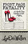 Front Page Fatality by LynDee Walker