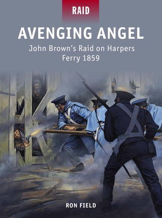 Avenging Angel: John Brown's Raid on Harpers Ferry 1859