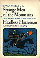 Rip Van Winkle, or the Strange Men of the Mountains and Legend of Sleepy Hollow, or the Headless Horseman