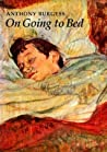 On Going to Bed by Anthony Burgess